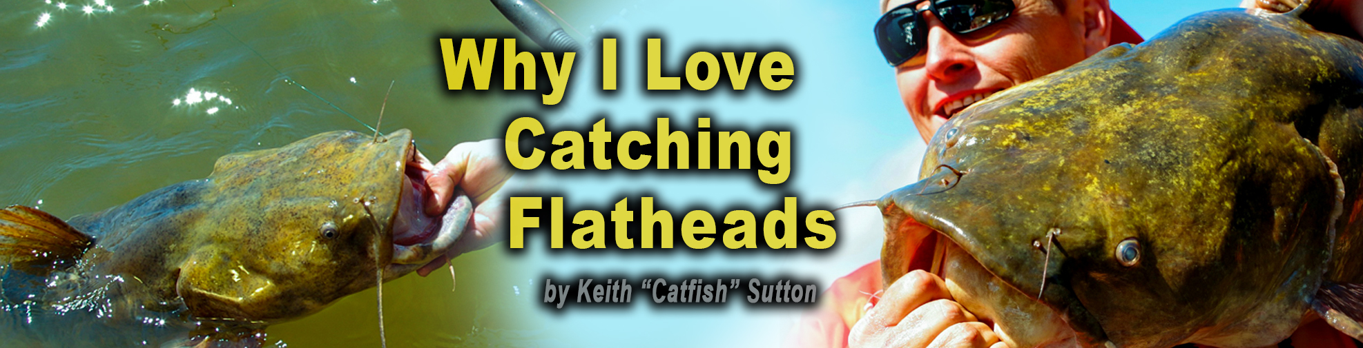 Article slider art for why I love catching flatheads by Keith catfish sutton